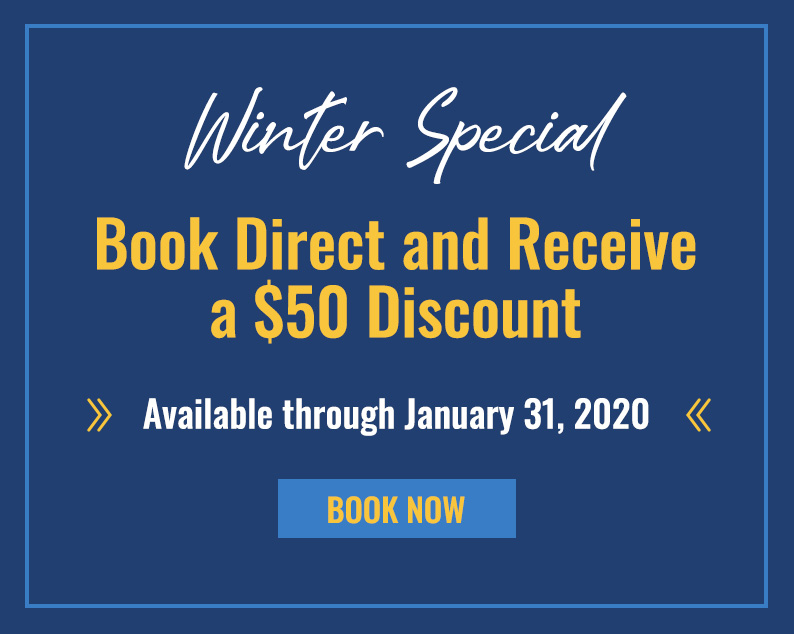 Winter Special - Book Direct and recieve a $50 Discount. Available through January 31,2020. Book Now